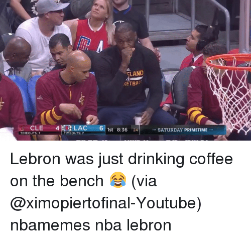 Basketball, Nba, and Sports: CLE  TIMEOUTS: 7  4 LAC 6  TIMEOUTS: 7  ELAND  KETBALI  1st 8:36 24  SATURDAY PRIMETIME Lebron was just drinking coffee on the bench 😂 (via @ximopiertofinal-Youtube) nbamemes nba lebron
