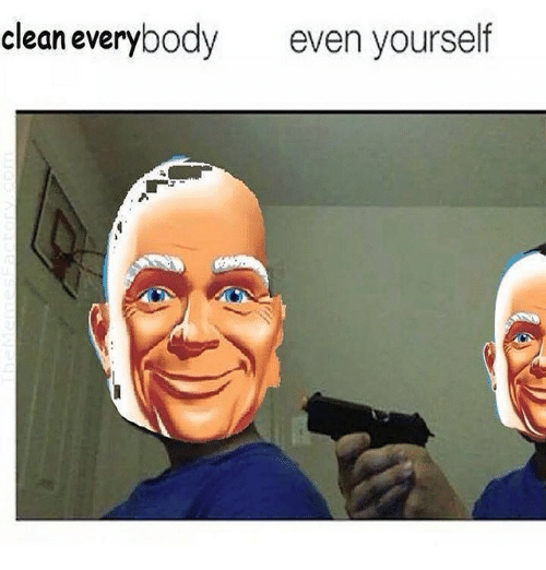 Dank Memes: clean everybody even yourself
