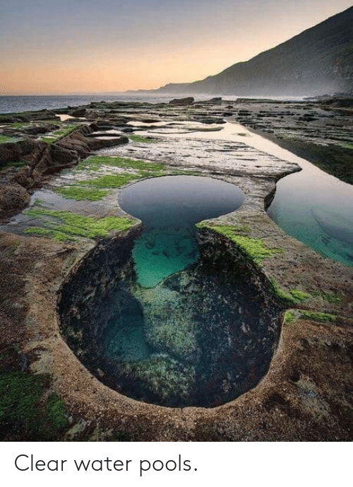 clear water: Clear water pools.