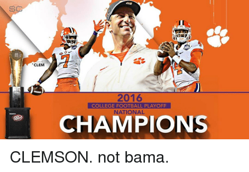 clem 2016 college football playoff national champions clemson not bama 11873279 🔥 25 best memes about college football playoffs college football