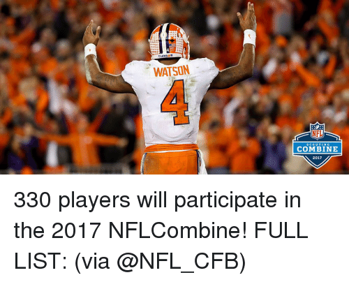 Memes, 🤖, and Clemson: CLEMSON  WATSON  NFL  SCOUTING  COMBINE  2017 330 players will participate in the 2017 NFLCombine! FULL LIST: (via @NFL_CFB)