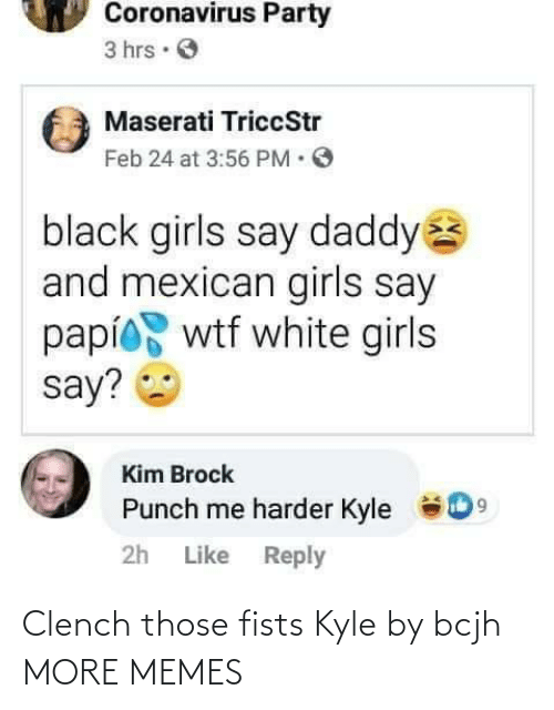 kyle: Clench those fists Kyle by bcjh MORE MEMES