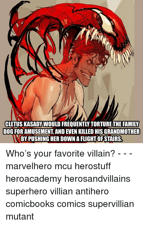cletus: CLETUS KASADY WOULD FREQUENTLY TORTURE THE FAMILY  DOG FOR AMUSEMENT, AND EVEN KILLED HIS GRANDMOTHER  BY PUSHING HER DOWN A FLIGHT OF STAIRS. Who's your favorite villain? - - - marvelhero mcu herostuff heroacademy herosandvillains superhero villian antihero comicbooks comics supervillian mutant