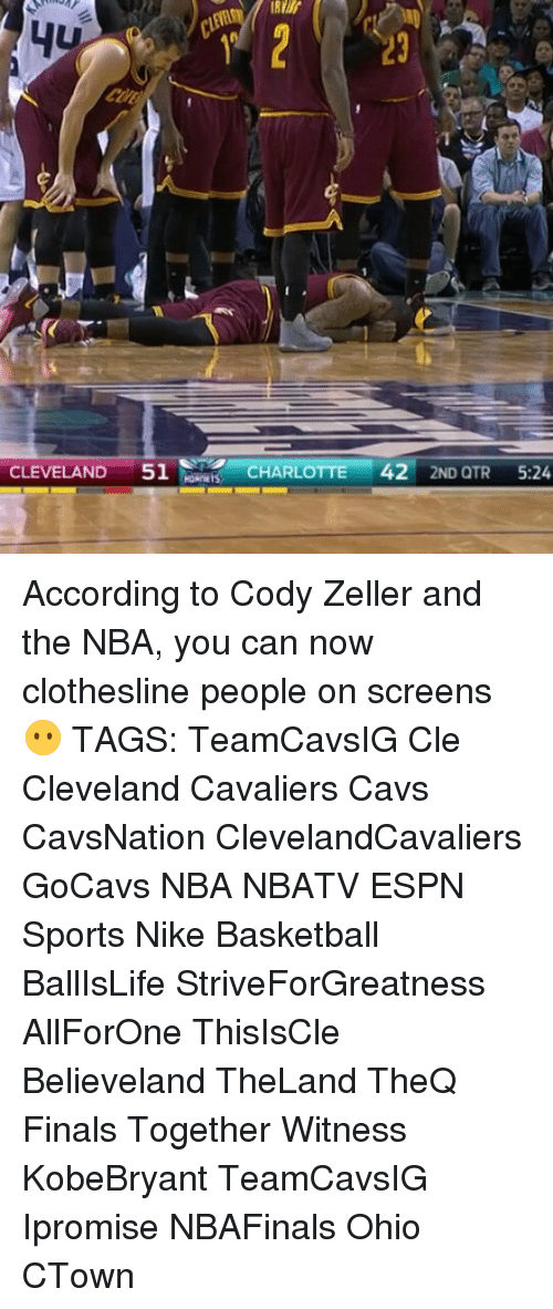 Memes, 🤖, and  Nikes: CLEVELAND  51  CHARLOTTE  42  2ND QTR  5:24 According to Cody Zeller and the NBA, you can now clothesline people on screens 😶 TAGS: TeamCavsIG Cle Cleveland Cavaliers Cavs CavsNation ClevelandCavaliers GoCavs NBA NBATV ESPN Sports Nike Basketball BallIsLife StriveForGreatness AllForOne ThisIsCle Believeland TheLand TheQ Finals Together Witness KobeBryant TeamCavsIG Ipromise NBAFinals Ohio CTown