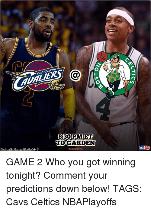 td garden: CLEVELAND  8:30PM ET  TD GARDEN  Eastern Conference Finalta  NBA GAME 2 Who you got winning tonight? Comment your predictions down below! TAGS: Cavs Celtics NBAPlayoffs