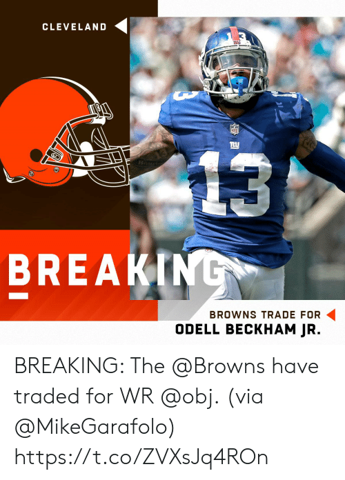 beckham: CLEVELAND  BREAK  BROWNS TRADE FOR  ODELL BECKHAM JR. BREAKING: The @Browns have traded for WR @obj.  (via @MikeGarafolo) https://t.co/ZVXsJq4ROn