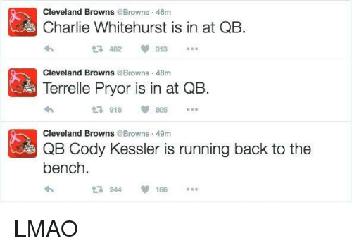 Charlie, Cleveland Browns, and Lmao: Cleveland Browns  @Browns 46m  Charlie Whitehurst is in at QB.  313  482  Cleveland Browns  @Browns 48m  Terrelle Pryor is in at QB.  t 916  Cleveland Browns @Browns 49m  QB Cody Kessler is running back to the  bench  t 244 166 LMAO