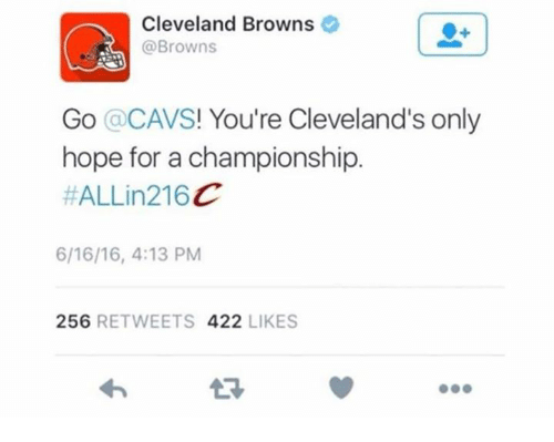 Cavs, Cleveland Browns, and Nfl: Cleveland Browns  @Browns  Go CAVS  You're Cleveland's only  hope for a championship  ALLin 216 C  256  RETWEETS  422  LIKES