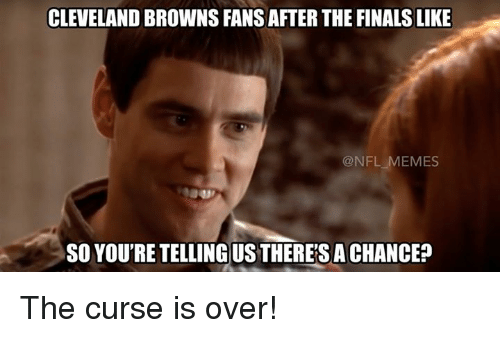 Cleveland Browns, Finals, and Meme: CLEVELAND BROWNS FANSAFTER THE FINALS LIKE  @NFL MEMES  SO YOU'RE TELLING US THERESACHANCE? The curse is over!