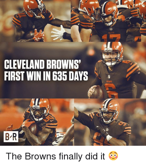Cleveland Browns, Browns, and Cleveland: CLEVELAND BROWNS  FIRST WIN IN 635 DAYS  B R The Browns finally did it 😳