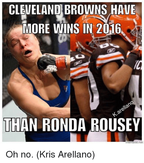 Cleveland Browns, Ronda Rousey, and Browns: CLEVELAND BROWNS HAVE  MORE WINS IN 2016,  THAN RONDA ROUSEY Oh no.  (Kris Arellano)