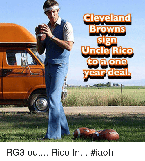 Cleveland Browns, Funny, and Rg3: Cleveland  Browns  sign  Uncle Rico  to a one  year deal. RG3 out... Rico In... #iaoh
