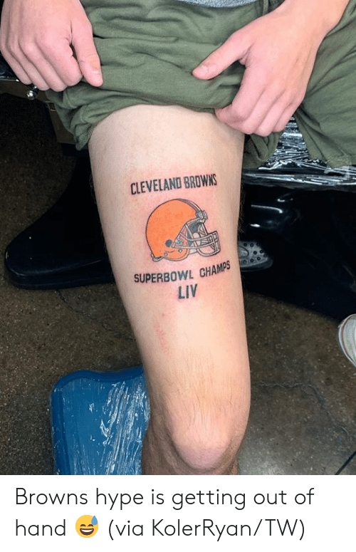 Getting Out Of Hand: CLEVELAND BROWNS  SUPERBOWL CHAMPS  LIV Browns hype is getting out of hand 😅  (via KolerRyan/TW)