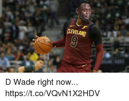 d wade: CLEVELAND D Wade right now... https://t.co/VQvN1X2HDV