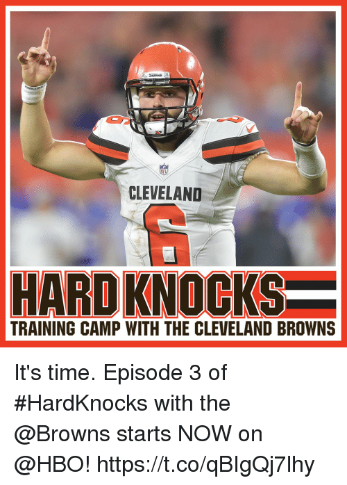 Cleveland Browns, Hbo, and Memes: CLEVELAND  HARD KNOCKS  TRAINING CAMP WITH THE CLEVELAND BROWNS It's time.   Episode 3 of #HardKnocks with the @Browns starts NOW on @HBO! https://t.co/qBIgQj7lhy