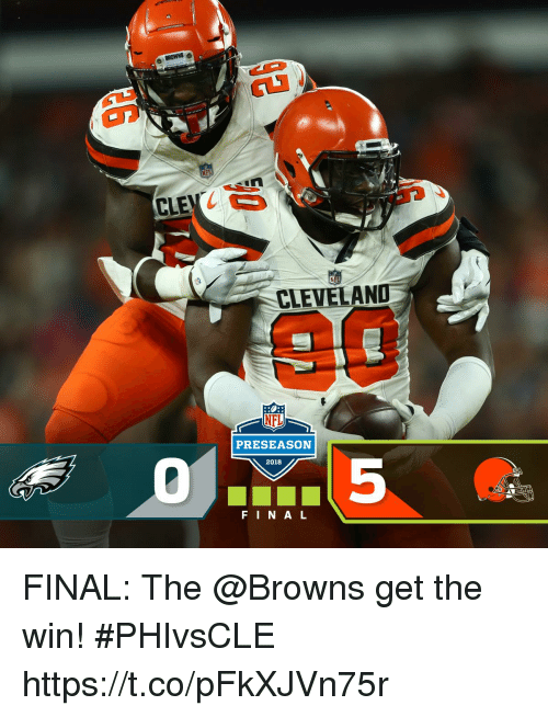 Memes, Nfl, and Browns: CLEVELAND  NFL  PRESEASON  2018  F IN A L FINAL: The @Browns get the win! #PHIvsCLE https://t.co/pFkXJVn75r