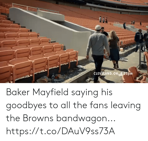baker: CLEVELAND, OH 4:25pm Baker Mayfield saying his goodbyes to all the fans leaving the Browns bandwagon... https://t.co/DAuV9ss73A