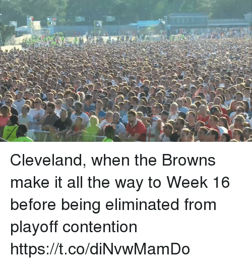 contention: Cleveland, when the Browns make it all the way to Week 16 before being eliminated from playoff contention https://t.co/diNvwMamDo