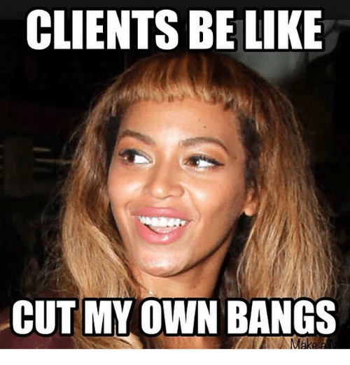 clients be like cut my own bangs mak 18330636 clients be like cut my own bangs mak be like meme on sizzle