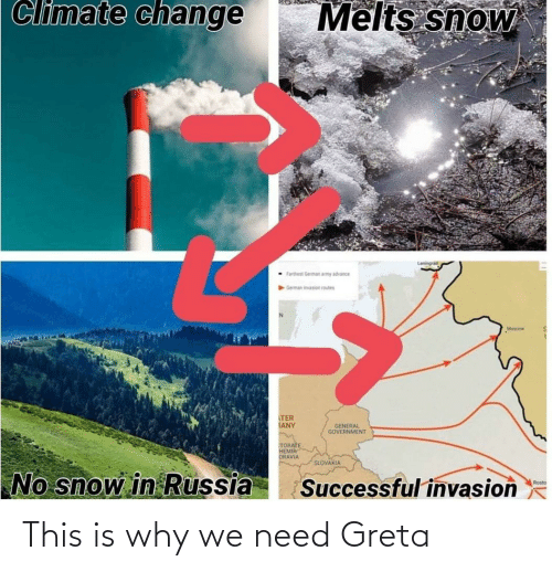 german army: Climate change  Melts snow  Leningrad  - Farthest German army advance  German invason routes  Moscow  TER  IANY  GENERAL  GOVERNMENT  TORATE  HEMIA  ORAVIA  SLOVAKIA  No snow in Russia  Successful invasion  Rosto This is why we need Greta