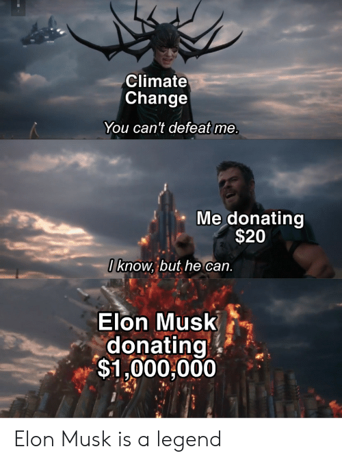elon musk: Climate  Change  You can't defeat me.  Me donating  $20  I know, but he can.  Elon Musk  donating  $1,000,000 Elon Musk is a legend