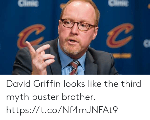 Clinic: Clinic David Griffin looks like the third myth buster brother. https://t.co/Nf4mJNFAt9