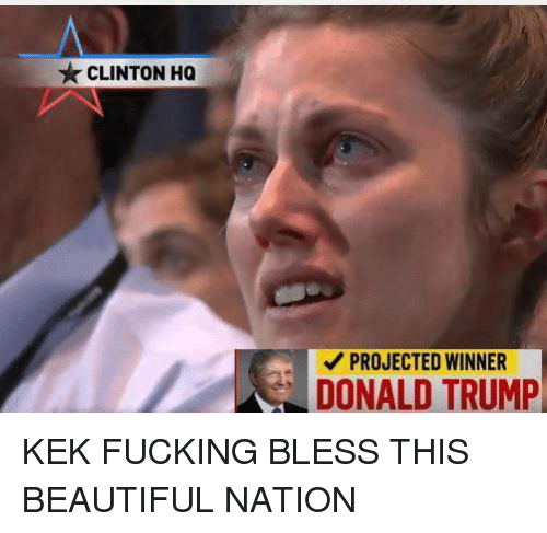 Beautiful, Blessed, and Dank: CLINTON HQ  PROJECTED WINNER  DONALD TRUMP KEK FUCKING BLESS THIS BEAUTIFUL NATION