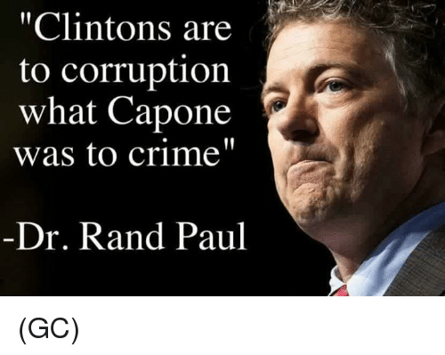 """capon: """"Clintons are  to corruption  what Capone  was to crime""""  Dr. Rand Paul (GC)"""
