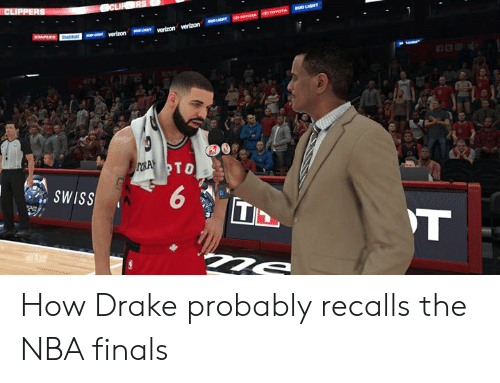 Toyota: CLIPPERS  CLIR ERS  auOLIGHT  erovoTA TOYOTA  aueHT  wTAPEES Shbiu verizon veron vertzon  roA TO  SWISS  T How Drake probably recalls the NBA finals
