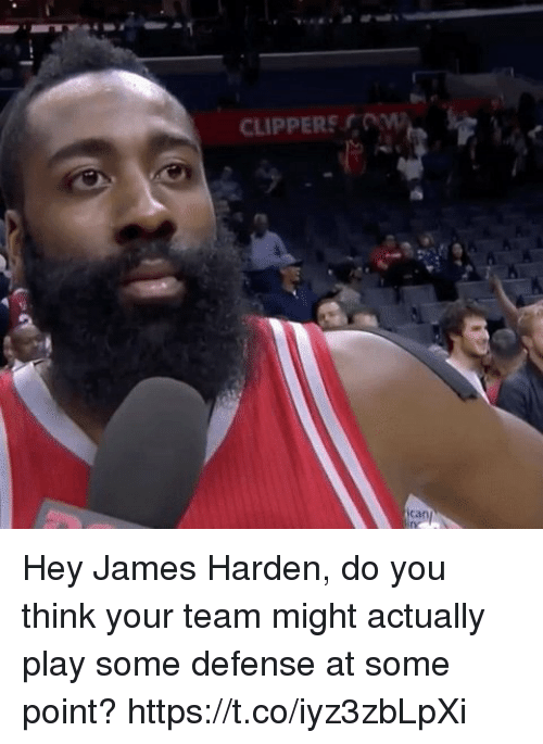 James Harden, Sports, and Clippers: CLIPPERS OW  can Hey James Harden, do you think your team might actually play some defense at some point? https://t.co/iyz3zbLpXi