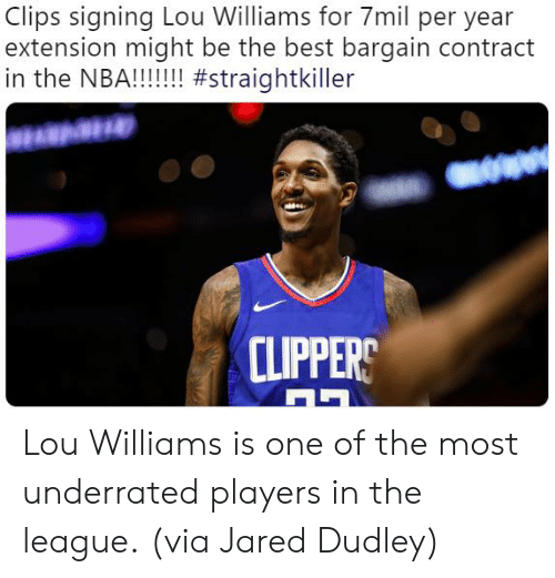 Clippers: Clips signing Lou Williams for 7mil per year  extension might be the best bargain contract  CLIPPERS Lou Williams is one of the most underrated players in the league.  (via Jared Dudley)