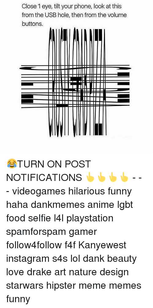 love drake: Close 1 eye, tilt your phone, look at this  from the USB hole, then from the volume  buttons. 😂TURN ON POST NOTIFICATIONS 👆👆👆👆 - - - videogames hilarious funny haha dankmemes anime lgbt food selfie l4l playstation spamforspam gamer follow4follow f4f Kanyewest instagram s4s lol dank beauty love drake art nature design starwars hipster meme memes funny
