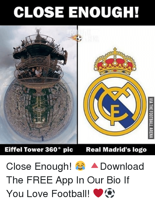 Memes, Real Madrid, and Apps: CLOSE ENOUGH!  Eiffel Tower 360° pic  Real Madrid's logo Close Enough! 😂 🔺Download The FREE App In Our Bio If You Love Football! ❤️⚽️