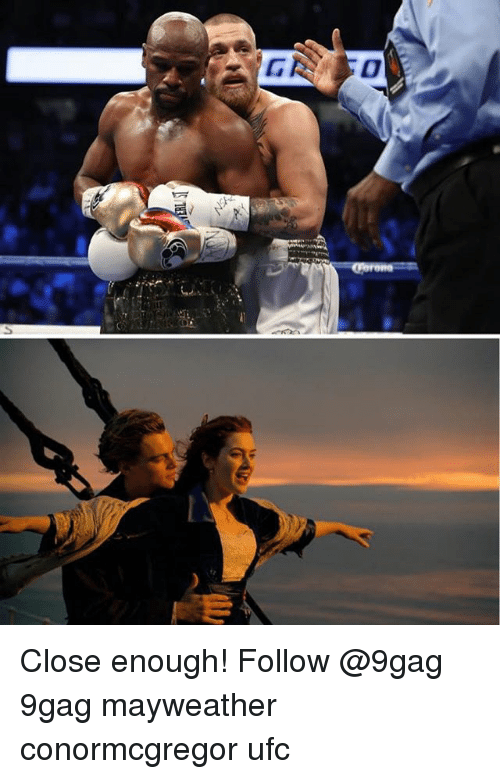 9gag, Mayweather, and Memes: Close enough! Follow @9gag 9gag mayweather conormcgregor ufc