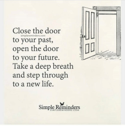 Take A Deep Breath: Close the door  simpl  ereminders.com  to your past,  open the door  to your future.  Take a deep breath  and step through  to a new life.  Simple Réminders