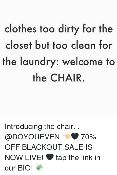 Clothes, Gym, and Laundry: clothes too dirty for the  closet but too clean for  the laundry: welcome to  the CHAIR. Introducing the chair. . @DOYOUEVEN 👈🏼🖤 70% OFF BLACKOUT SALE IS NOW LIVE! 🖤 tap the link in our BIO! 💸