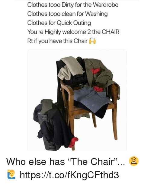 "Tooo: Clothes tooo Dirty for the Wardrobe  Clothes tooo clean for Washing  Clothes for Quick Outing  You re Highly welcome 2 the CHAIR  Rt if you have this Chair Who else has ""The Chair""... 😩🙋‍♂️ https://t.co/fKngCFthd3"