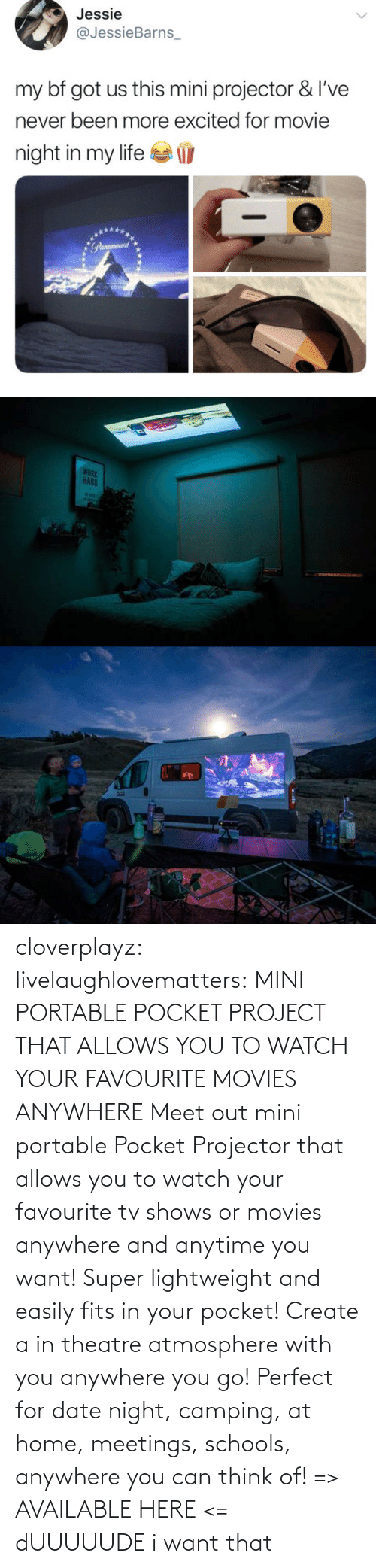 Theatre: cloverplayz: livelaughlovematters:  MINI PORTABLE POCKET PROJECT THAT ALLOWS YOU TO WATCH YOUR FAVOURITE MOVIES ANYWHERE Meet out mini portable Pocket Projector that allows you to watch your favourite tv shows or movies anywhere and anytime you want! Super lightweight and easily fits in your pocket! Create a in theatre atmosphere with you anywhere you go! Perfect for date night, camping, at home, meetings, schools, anywhere you can think of! => AVAILABLE HERE <=  dUUUUUDE i want that