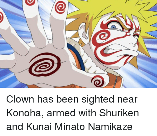 minato: Clown has been sighted near Konoha, armed with Shuriken and Kunai  Minato Namikaze