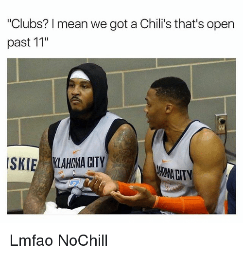 "Chilis, Funny, and Mean: ""Clubs? I mean we got a Chili's that's open  past 11""  SKIE KLAHIDMA GITY  HMA CITY Lmfao NoChill"