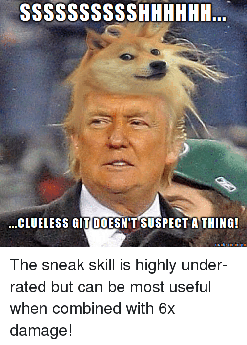 Clueless: CLUELESS GIT DOESN'T SUSPECTA THING! <p>The sneak skill is highly under-rated but can be most useful when combined with 6x damage!</p>