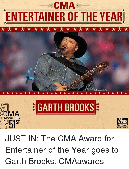 """Memes, News, and Fox News: CMA  ENTERTAINER OF THE YEAR  8Role Cole  GARTH BROOKS  CMA  AWARDS  ST  5l""""  FOX  NEWS JUST IN: The CMA Award for Entertainer of the Year goes to Garth Brooks. CMAawards"""