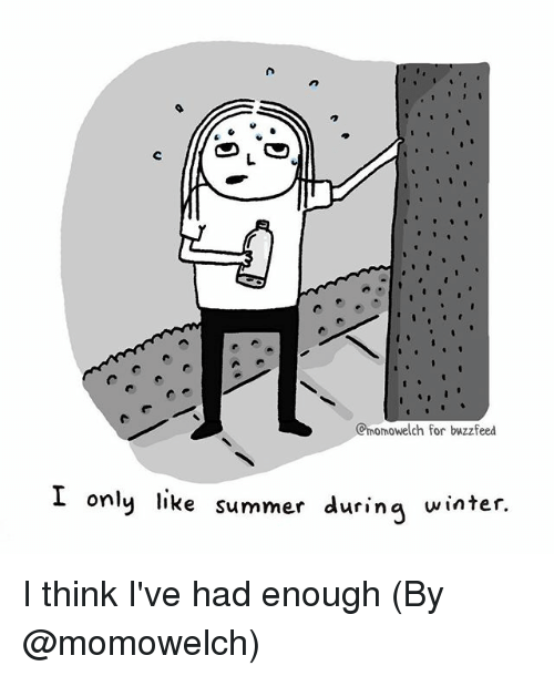 Memes, Summer, and Buzzfeed: Cmomowelch for buzzfeed  I only like  only like  summer during win  ter.  ter. I think I've had enough (By @momowelch)
