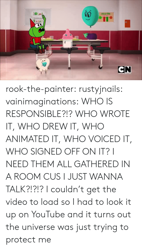 Animated: CN  EANTERN HETHGRE rook-the-painter:  rustyjnails:   vainimaginations:   WHO IS RESPONSIBLE?!? WHO WROTE IT, WHO DREW IT, WHO ANIMATED IT, WHO VOICED IT, WHO SIGNED OFF ON IT? I NEED THEM ALL GATHERED IN A ROOM CUS I JUST WANNA TALK?!?!?     I couldn't get the video to load so I had to look it up on YouTube and it turns out the universe was just trying to protect me