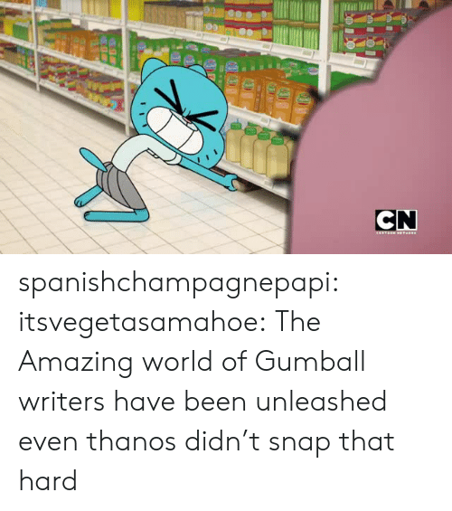 the amazing world of gumball: CN spanishchampagnepapi:  itsvegetasamahoe:  The Amazing world of Gumball writers have been unleashed  even thanos didn't snap that hard