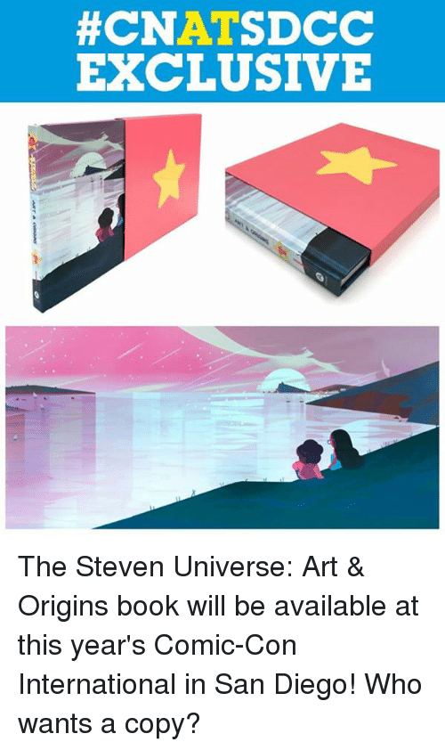 Memes, Book, and Comic Con:  #CNATSDCC  EXCLUSIVE The Steven Universe: Art & Origins book will be available at this year's Comic-Con International in San Diego! Who wants a copy?