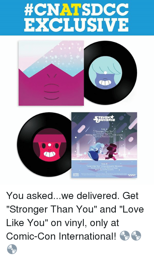 """Love, Memes, and Comic Con:  #CNATSDCC  EXCLUSIVE  VERSE  Side A  Lerica by Rebecca Suge  Side B  Love Like You (Live Acoustic Versian) You asked...we delivered. Get """"Stronger Than You"""" and """"Love Like You"""" on vinyl, only at Comic-Con International! 💿💿💿"""