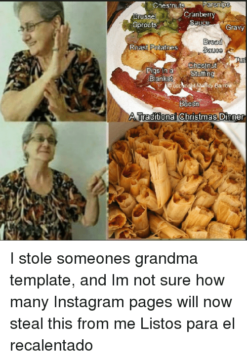 gravy: Cnestnuts  Parsnips  usse  Br  Sprouts  Cranberry  Sauce  Gravy  Bread  Sauce  Ro  igs in a  Blanket  hestnUt  Stuttin  Bacon  ATraditional Christmas Dinner I stole someones grandma template, and Im not sure how many Instagram pages will now steal this from me Listos para el recalentado