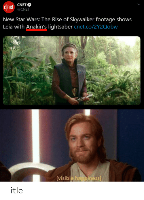 Cnet: CNET O  chnet  @CNET  New Star Wars: The Rise of Skywalker footage shows  Leia with Anakin's lightsaber cnet.co/2Y2Qobw  [visible happiness] Title
