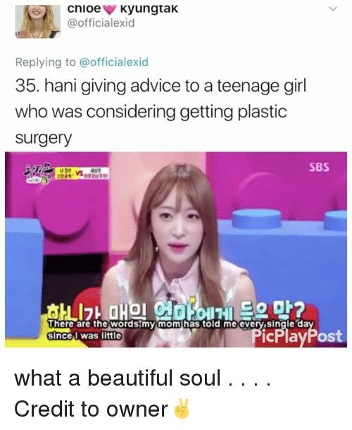teenage girl: Cnioe  KyungtaK  @officialexid  Replying to @officialexid  35. hani giving advice to a teenage girl  who was considering getting plastic  Surgery  SBS  EO OK?  There are the words my mom has told me every single da  icPlay Post  Since I was little what a beautiful soul . . . . Credit to owner✌